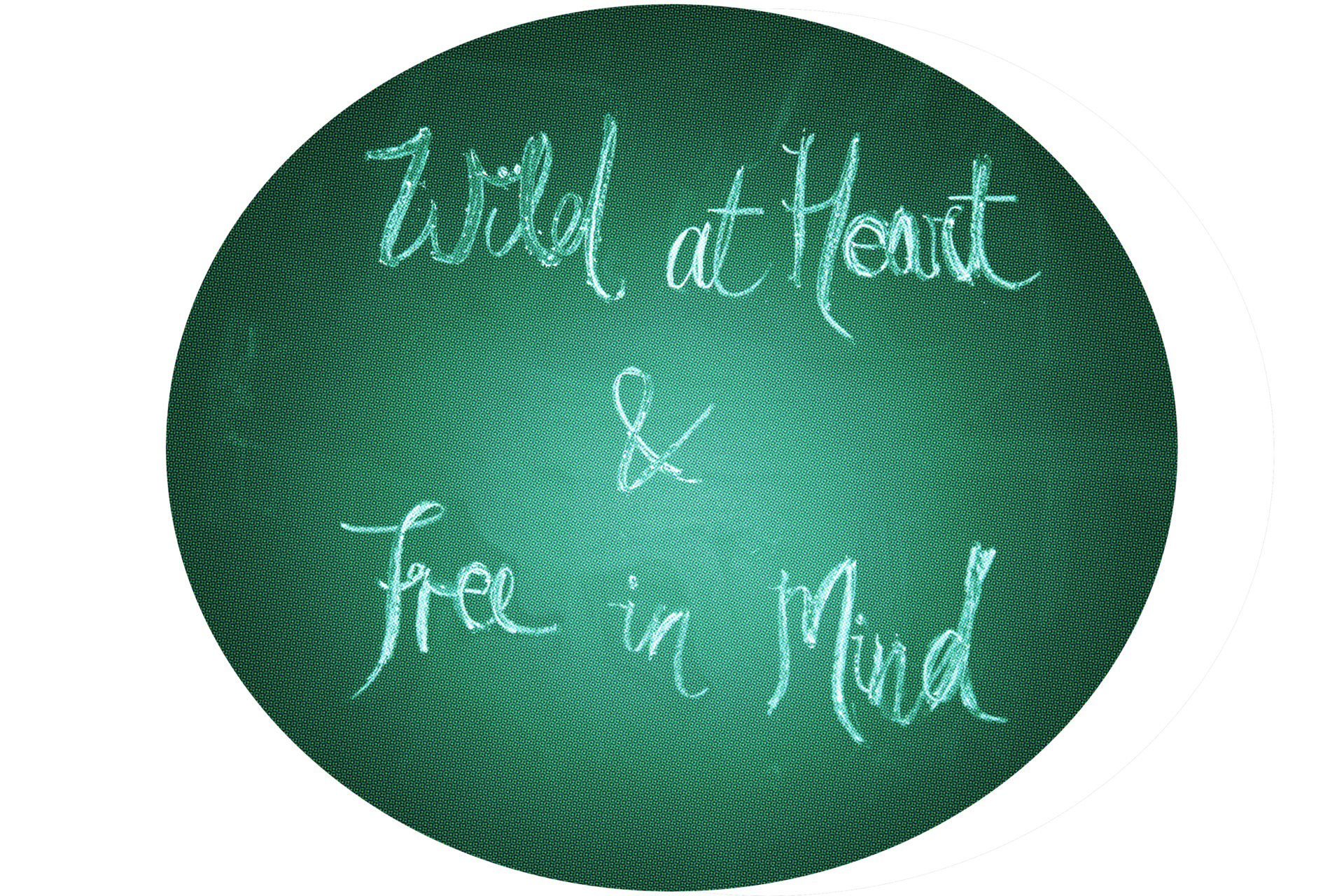 Wild at heart and free in mind